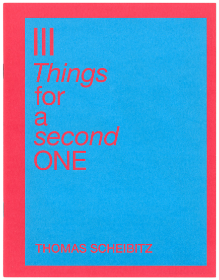 Thomas Scheibitz - III Things for a second ONE